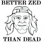 Better Zed Than Dead